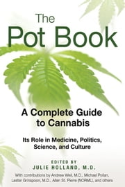 The Pot Book: A Complete Guide to Cannabis - A Complete Guide to Cannabis ebook by Julie Holland, M.D.