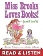 Miss Brooks Loves Books (And I Don't): Read & Listen Edition ebook by Barbara Bottner