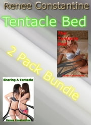 The Tentacle Bed 2 Pack Bundle ebook by Renee Constantine