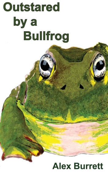 Outstared by a Bullfrog ebook by Alex Burrett