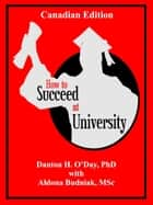 How to Succeed At University--Canadian Edition ebook by Danton O'Day, Aldona Budniak