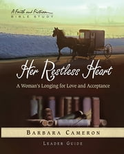 Her Restless Heart - Women's Bible Study Leader Guide - A Woman's Longing for Love and Acceptance ebook by Barbara Cameron
