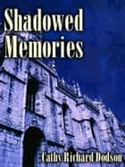 Shadowed Memories ebook by Cathy Richard Dodson