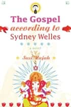 The Gospel According to Sydney Welles - A Novel ebook by Susi Rajah