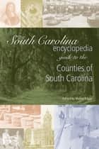 The South Carolina Encyclopedia Guide to the Counties of South Carolina ebook by Walter Edgar