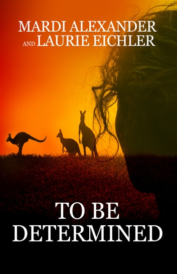 To Be Determined ebook by Mardi Alexander,Laurie Eichler