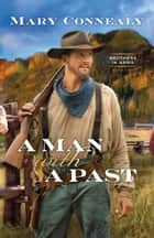 A Man with a Past (Brothers in Arms Book #2) ebook by Mary Connealy