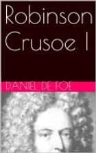 Robinson Crusoe I ebook by Daniel De Foe