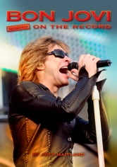Bon Jovi - Uncensored On the Record ebook by Jeff Maitland