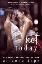 Not Today ebook by Arizona Tape