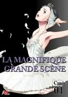 LA MAGNIFIQUE GRANDE SCÈNE - Volume 1 ebook by Cuvie