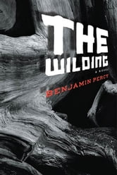 The Wilding - A Novel ebook by Benjamin Percy