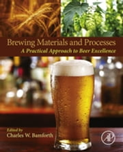 Brewing Materials and Processes - A Practical Approach to Beer Excellence ebook by Charles Bamforth