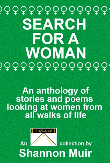 Search for a Woman: An Anthology of Stories and Poems Looking at Women from All Walks of Life ebook by Shannon Muir