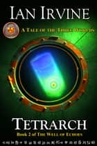 Tetrarch - A Tale of the Three Worlds ebook by Ian Irvine