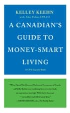 A Canadian's Guide to Money-Smart Living ebook by Kelley Keehn