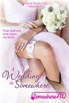 A Wedding In Somewhere ebook by Becca Boyd,Emma Roman,Jodi Vaughn,KC Klein,Krystal Shannan,R.L. Syme