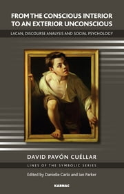 From the Conscious Interior to an Exterior Unconscious - Lacan, Discourse Analysis and Social Psychology ebook by David Pavon Cuellar,Danielle Carlo,Ian Parker