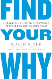 Find Your Why - A Practical Guide to Discovering Purpose for You or Your Team ebook by Simon Sinek,David Mead,Peter Docker