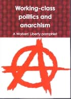 Working-class politics and anarchism ebook by Ira Berkovic