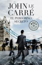 El peregrino secreto eBook by John le Carré