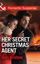 Her Secret Christmas Agent (Mills & Boon Romantic Suspense) (Silver Valley P.D., Book 3) eBook by Geri Krotow