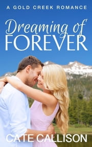 Dreaming of Forever - Gold Creek Romance Series ebook by Cate Callison