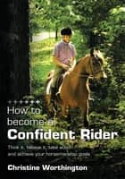 How to become a Confident Rider ebook by Christine Worthington