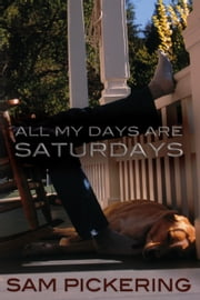 All My Days Are Saturdays ebook by Sam Pickering