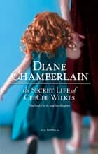The Secret Life of CeeCee Wilkes ebook by Diane Chamberlain
