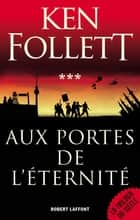 Aux Portes de l'éternité ebook by Nathalie GOUYÉ-GUILBERT,Dominique HAAS,Jean-Daniel BRÈQUE,Odile DEMANGE,Ken FOLLETT