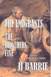 THE EMIGRANTS: The Brothers Five ebook by JJ Barrie