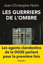 Les guerriers de l'ombre ebook by Jean-Christophe Notin