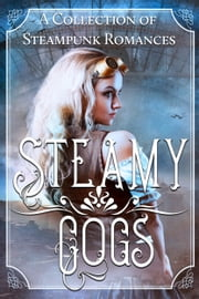 Steamy Cogs - A Collection of Steampunk Romances ebook by Jessica Ripley, Bess Hamilton, Laurie Stewart,...