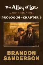 The Alloy of Law: Prologue - Chapter 6 - A Mistborn Novel ebook by