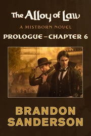 The Alloy of Law: Prologue - Chapter 6 - A Mistborn Novel ebook by Brandon Sanderson