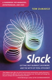 Slack - Getting Past Burnout, Busywork, and the Myth of Total Efficiency ebook by Tom DeMarco