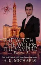 The Witch, The Wolf and The Vampire - The Witch, The Wolf and The Vampire, #3 ebook by A K Michaels