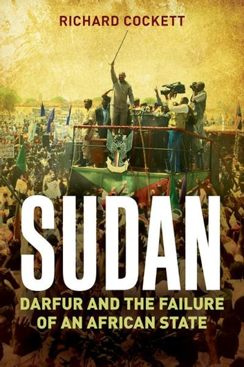 Sudan: Darfur, Islamism and the World ebook by Richard Cockett
