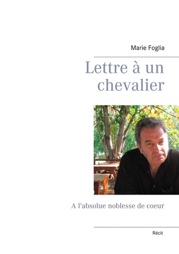 Lettre à un chevalier - A l'absolue noblesse de coeur eBook by Marie Foglia