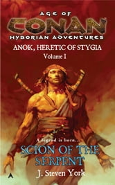 Scion of the Serpent - Anok, Heretic of Stygia Volume I ebook by J. Steven York