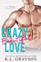 Crazy, Beautiful Love ebook by