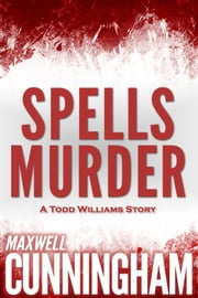 Spells Murder (A Todd Williams Story) ebook by Maxwell Cunningham