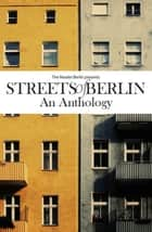 Streets of Berlin - An Anthology of Short Fiction ebook by The Reader Berlin, Victoria Gosling