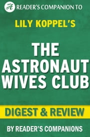 The Astronaut Wives Club by Lily Koppel | Digest & Review ebook by Reader Companions