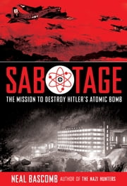 Sabotage: The Mission to Destroy Hitler's Atomic Bomb ebook by Neal Bascomb