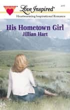 His Hometown Girl ebook by Jillian Hart