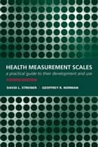 Health Measurement Scales: A practical guide to their development and use ebook by David L Streiner,Geoffrey R Norman