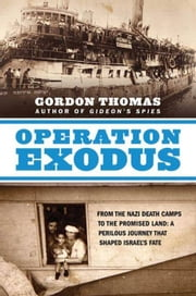 Operation Exodus - From the Nazi Death Camps to the Promised Land: A Perilous Journey That Shaped Israel's Fate ebook by Gordon Thomas