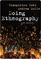 Doing Ethnography ebook by Professor Giampietro Gobo, Andrea Molle